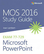 MOS 2016 Study Guide for Microsoft PowerPoint :  Microsoft Office specialist exam 77-729
